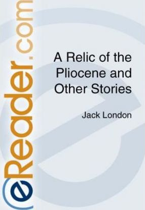 A Relic of the Pliocene and Other Stories