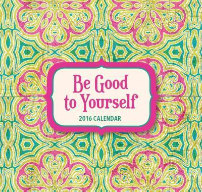 Be Good to Yourself 2016 Calendar