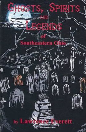 Ghosts, Spirits and Legends of Southeastern Ohio