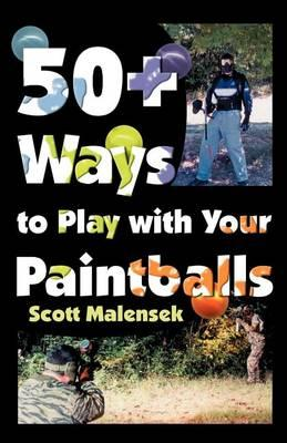 50+ Ways to Play with Your Paintballs