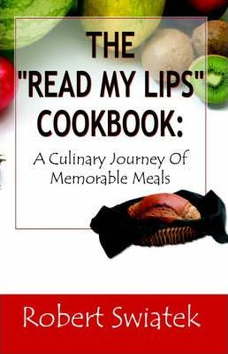 """The """"Read My Lips"""" Cookbook"""