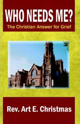 Who Needs Me? The Christian Answer for Grief