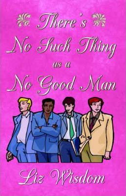 There's No Such Thing as a No Good Man