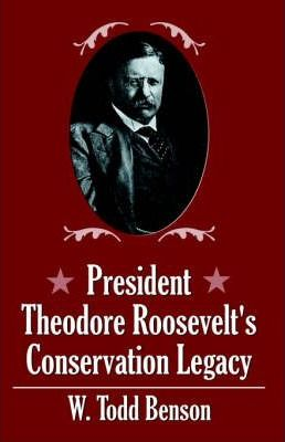 President Theodore Roosevelt's Conservation Legacy