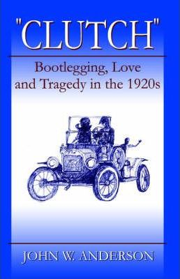 """Clutch"" Bootlegging Love and Tragedy in the 1920's"