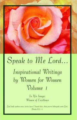 Speak to Me Lord.Inspirational Writings by Women for Women
