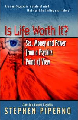 Is Life Worth It? Sex, Money and Power from a Psychics Point of View