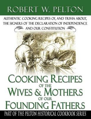 Cooking Recipes of the Wives & Mothers of Our Founding Fathers