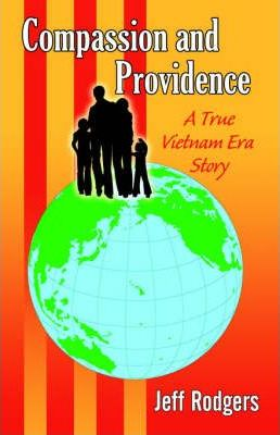 Compassion and Providence (a True Vietnam Era Story)