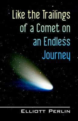 Like the Trailings of a Comet on an Endless Journey