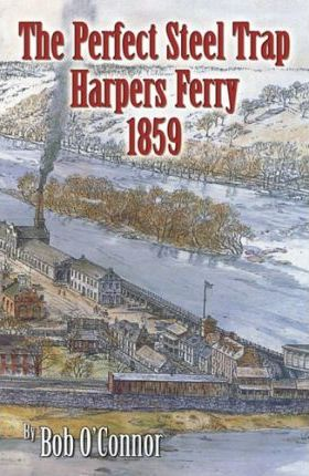 The Perfect Steel Trap Harpers Ferry 1859