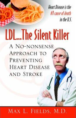 LDL.the Silent Killer, a No Nonsense Approach to Preventing Heart Disease and Stroke