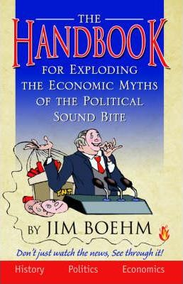 The Handbook for Exploding the Economic Myths of the Political Sound Bite