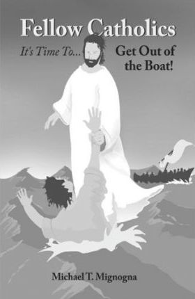 Fellow Catholics It's Time to Get Out of the Boat!
