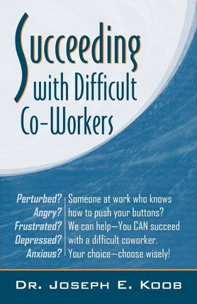 Succeeding with Difficult Co-Workers