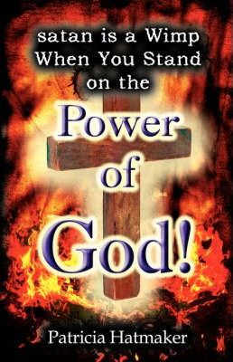 Satan Is a Wimp When You Stand on the Power of God