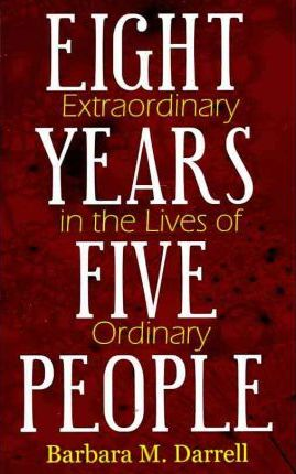 Eight Extraordinary Years in the Lives of Five Ordinary People