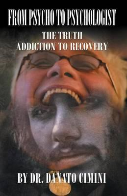 From Psycho to Psychologist the Truth, Addiction to Recovery
