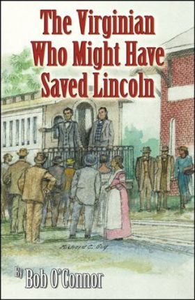 The Virginian Who Might Have Saved Lincoln