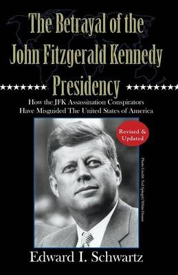 The Betrayal of the John Fitzgerald Kennedy Presid