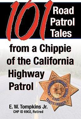 101 Road Patrol Tales from a Chippie of the California Highway Patrol