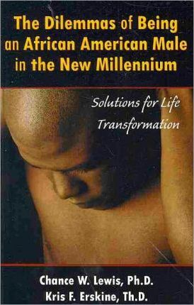 The Dilemmas of Being an African American Male in the New Millennium