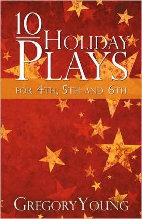 10 Holiday Plays for 4th, 5th and 6th Graders