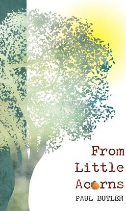 From Little Acorns
