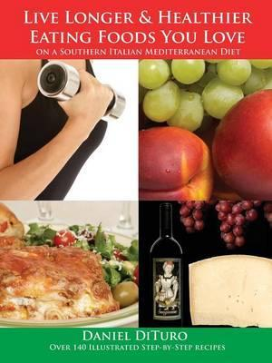 Live Longer and Healthier Eating Foods You Love on a Southern Italian Mediterranean Diet
