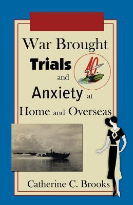 War Brought Trials and Anxiety at Home and Overseas