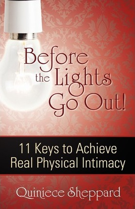 Before the Lights Go Out! 11 Keys to Achieve Real Physical Intimacy