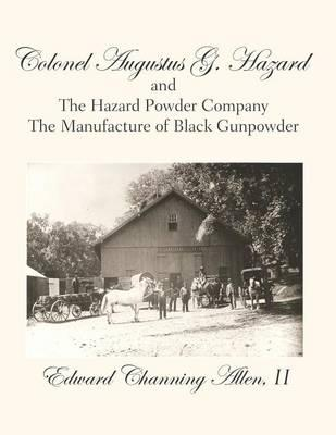 Colonel Augustus G. Hazard and the Hazard Powder Company - Hardcover Black & White Version