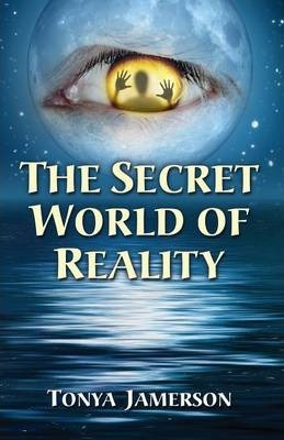 The Secret World of Reality