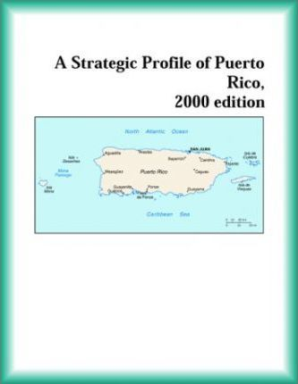 Strategic Profile of Puerto Rico, 2000 Edition