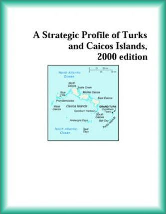 Strategic Profile of Turks and Caicos Islands, 2000 Edition