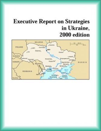 Executive Report on Strategies in Ukraine, 2000 Edition