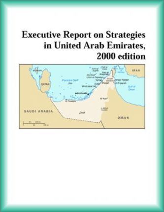 Executive Report on Strategies in United Arab Emirates, 2000 Edition