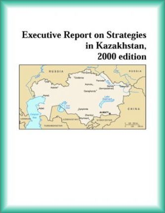 Executive Report on Strategies in Kazakhstan, 2000 Edition