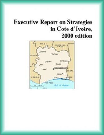 Executive Report on Strategies in Cote D'Ivoire, 2000 Edition
