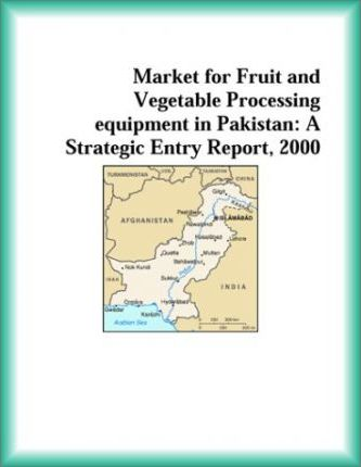 Market for Fruit and Vegetable Processing Equipment in Pakistan