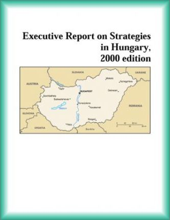 Executive Report on Strategies in Hungary, 2000 Edition