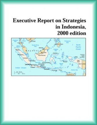 Executive Report on Strategies in Indonesia, 2000 Edition