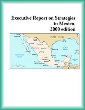 Executive Report on Strategies in Mexico, 2000 Edition