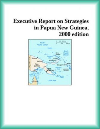 Executive Report on Strategies in Papua New Guinea, 2000 Edition