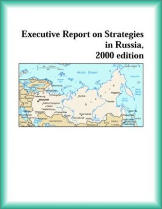 Executive Report on Strategies in Russia, 2000 Edition