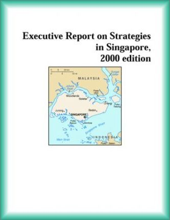 Executive Report on Strategies in Singapore, 2000 Edition
