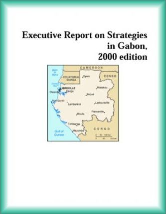 Executive Report on Strategies in Gabon, 2000 Edition