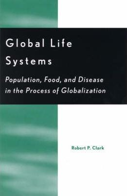 Global Life Systems: Population, Food, and Disease in the Process of Globalization