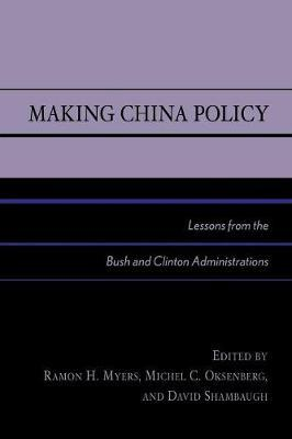 Making China Policy: Lessons from the Bush and Clinton Administrations