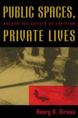Public spaces private lives henry a giroux 9780742515536 public spaces private lives beyond the culture of cynicism publicscrutiny Image collections